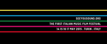 SEEYOUSOUND: festival di cinema a tematica musicale. Torino 14 - 17 maggio 2015